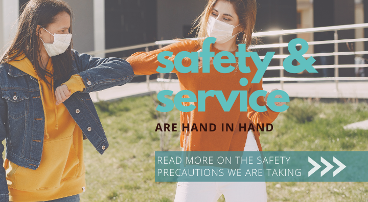 safety and service go hand in hand. New COVID 19 safety precautions online.